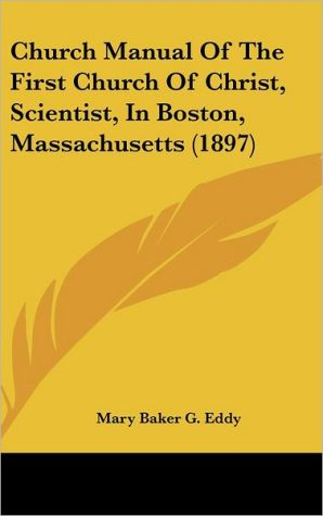 Church Manual of the First Church of Christ, Scientist, in Boston, Massachusetts (1897)