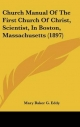 Church Manual of the First Church of Christ, Scientist, in Boston, Massachusetts (1897) - Mary Baker G Eddy