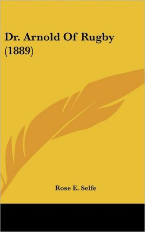 Dr. Arnold of Rugby (1889) - Rose E. Selfe