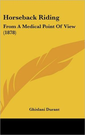 Horseback Riding: From a Medical Point of View (1878) - Ghislani Durant