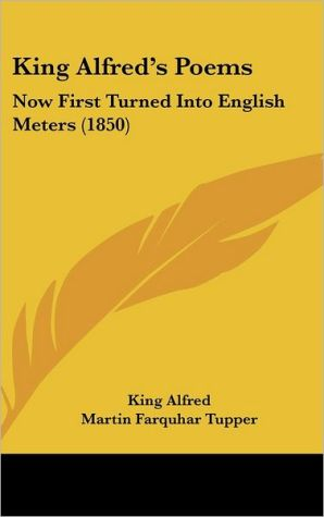 King Alfred's Poems: Now First Turned Into English Meters (1850)