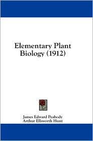 Elementary Plant Biology (1912) - James Edward Peabody, Arthur Ellsworth Hunt