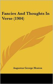 Fancies and Thoughts in Verse (1904) - Augustus George Heaton