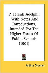 P. Terenti Adelphi: With Notes and Introductions, Intended for the Higher Forms of Public Schools (1901) - Arthur Sloman