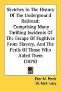 Sketches in the History of the Underground Railroad: Comprising Many Thrilling Incidents of the Escape of Fugitives from Slavery, and the Perils of Th