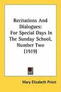 Recitations and Dialogues: For Special Days in the Sunday School, Number Two (1919)