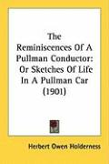 The Reminiscences of a Pullman Conductor: Or Sketches of Life in a Pullman Car (1901)