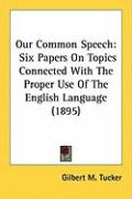Our Common Speech: Six Papers on Topics Connected with the Proper Use of the English Language (1895)