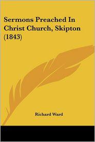 Sermons Preached In Christ Church, Skipton (1843) - Richard Ward