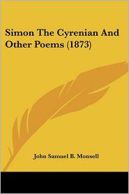 Simon The Cyrenian And Other Poems (1873) - John Samuel B. Monsell
