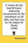 A Treatise on the Deed of Entail: Embracing, Commentaries on the Amendment Act of 1848, and Prior Acts on the Subject of Entails (1848)