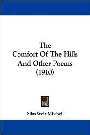 The Comfort of the Hills and Other Poems (1910) - Silas Weir Mitchell