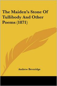 The Maiden's Stone of Tullibody and Other Poems (1871) - Andrew Beveridge