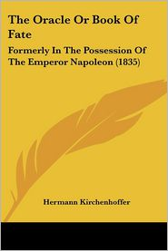 The Oracle or Book of Fate: Formerly in the Possession of the Emperor Napoleon (1835) - Hermann Kirchenhoffer (Translator)