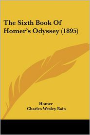 The Sixth Book of Homer's Odyssey (1895) - Homer, Charles Wesley Bain (Editor)