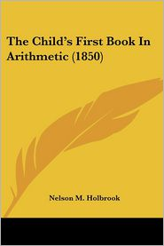 The Child's First Book in Arithmetic (1850) - Nelson M. Holbrook