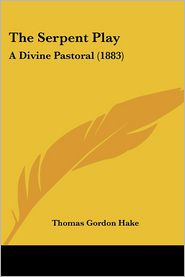 The Serpent Play: A Divine Pastoral (1883) - Thomas Gordon Hake