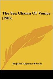 The Sea Charm of Venice (1907) - Stopford Augustus Brooke