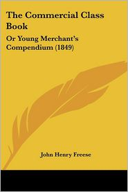 The Commercial Class Book: Or Young Merchant's Compendium (1849) - John Henry Freese