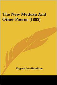 The New Medusa and Other Poems (1882) - Eugene Lee-Hamilton
