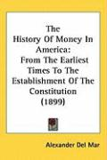The History of Money in America: From the Earliest Times to the Establishment of the Constitution (1899)