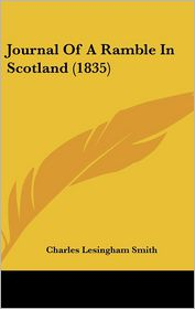 Journal Of A Ramble In Scotland (1835) - Charles Lesingham Smith