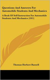 Questions and Answers for Automobile Students and Mechanics: A Book of Self-Instruction for Automobile Students and Mechanics (1911) - Thomas Herbert Russell
