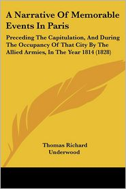 A Narrative Of Memorable Events In Paris - Thomas Richard Underwood