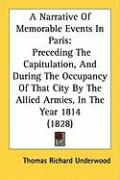 A  Narrative of Memorable Events in Paris: Preceding the Capitulation, and During the Occupancy of That City by the Allied Armies, in the Year 1814 (