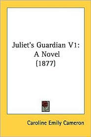 Juliet's Guardian V1: A Novel (1877) - Caroline Emily Cameron