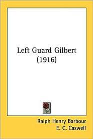 Left Guard Gilbert (1916) - Ralph Henry Barbour, E. C. Caswell (Illustrator)