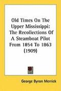 Old Times on the Upper Mississippi: The Recollections of a Steamboat Pilot from 1854 to 1863 (1909)
