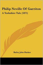 Philip Neville of Garriton: A Yorkshire Tale (1875) - Bailey John Harker