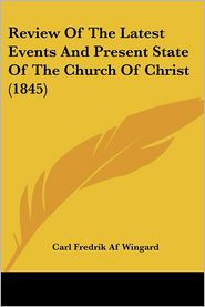 Review Of The Latest Events And Present State Of The Church Of Christ (1845) - Carl Fredrik Af Wingard