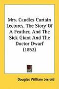 Mrs. Caudles Curtain Lectures, the Story of a Feather, and the Sick Giant and the Doctor Dwarf (1852)
