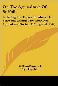 On The Agriculture Of Suffolk - William Raynbird, Hugh Raynbird