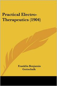 Practical Electro-Therapeutics (1904) - Franklin Benjamin Gottschalk