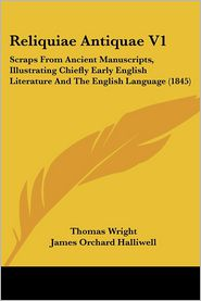 Reliquiae Antiquae V1 - Thomas Wright (Editor), J. O. Halliwell-Phillipps (Editor)