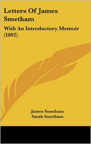 Letters Of James Smetham - James Smetham, William Davies (Editor), Sarah Smetham (Editor)