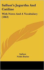 Sallust's Jugurtha And Catiline - Sallust, Noble Butler (Editor), Minard Sturgis (Editor)