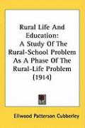 Rural Life and Education: A Study of the Rural-School Problem as a Phase of the Rural-Life Problem (1914)