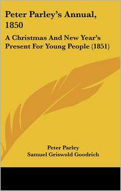 Peter Parley's Annual, 1850 - Peter Parley, Samuel G. Goodrich