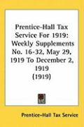 Prentice-Hall Tax Service for 1919: Weekly Supplements No. 16-32, May 29, 1919 to December 2, 1919 (1919)