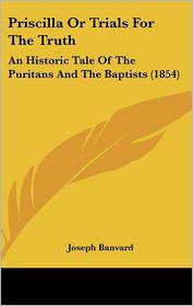 Priscilla Or Trials For The Truth - Joseph Banvard