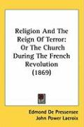 Religion and the Reign of Terror: Or the Church During the French Revolution (1869)