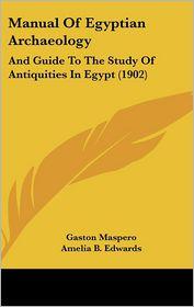 Manual Of Egyptian Archaeology - Gaston C. Maspero, Amelia B. Edwards (Translator)
