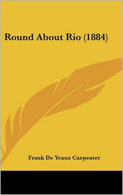 Round About Rio (1884) - Frank De Yeaux Carpenter