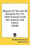 Memoir of the Life of Elizabeth Fry V2: With Extracts from Her Journal and Letters (1848)