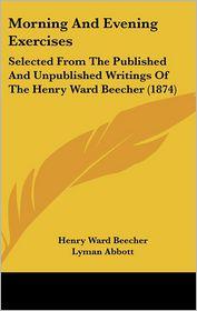 Morning And Evening Exercises - Henry Ward Beecher, Lyman Abbott (Editor)