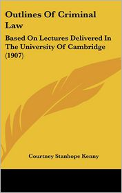 Outlines Of Criminal Law - Courtney Stanhope Kenny
